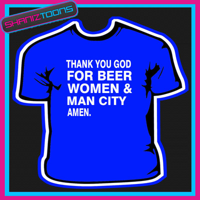 Thank You God For Beer Women Amp Man City Football Funny