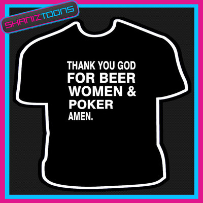 Thank You God For Beer Women Amp Poker Funny Slogan Tshirt